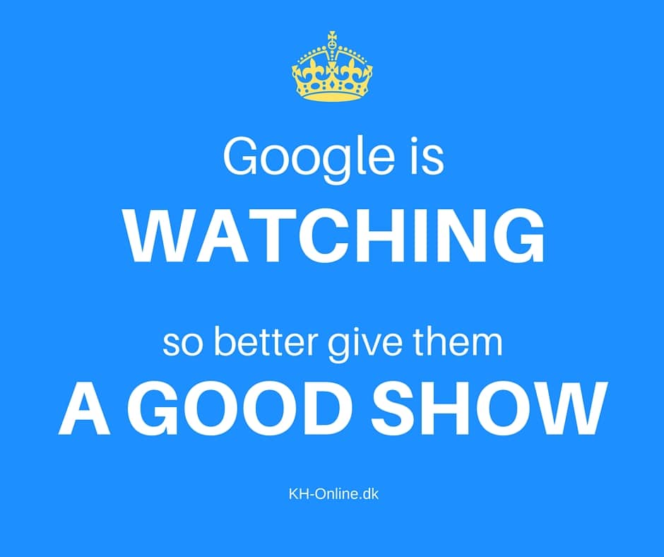 Google is watching - so better give them a good show!