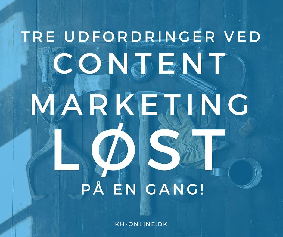 Tre udfordringer ved Content Marketing løst på en gang