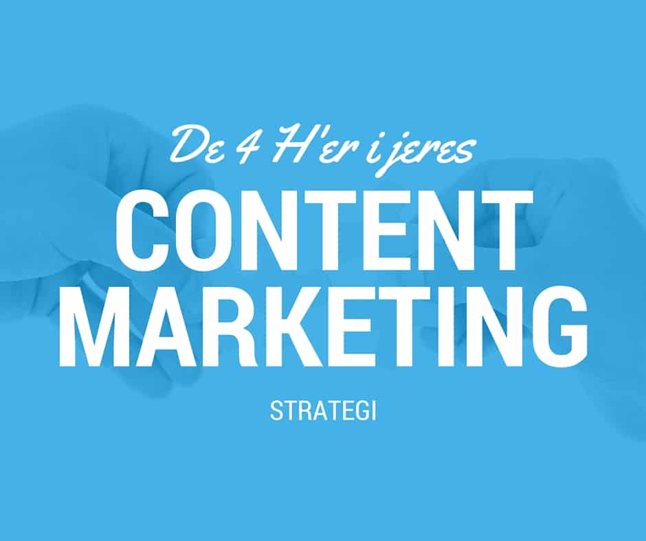 De 4 H'er i jeres Content Marketing strategi