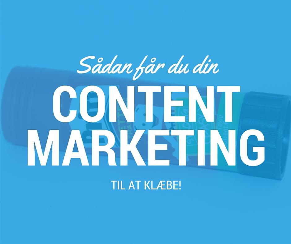 Sådan får du din content marketing til at klæbe!