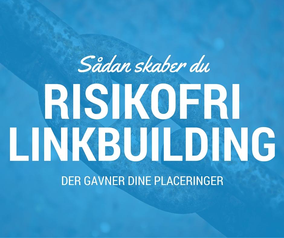 Sådan skaber du risikofri linkbuilding der gavner dine placeringer i søgeresultaterne