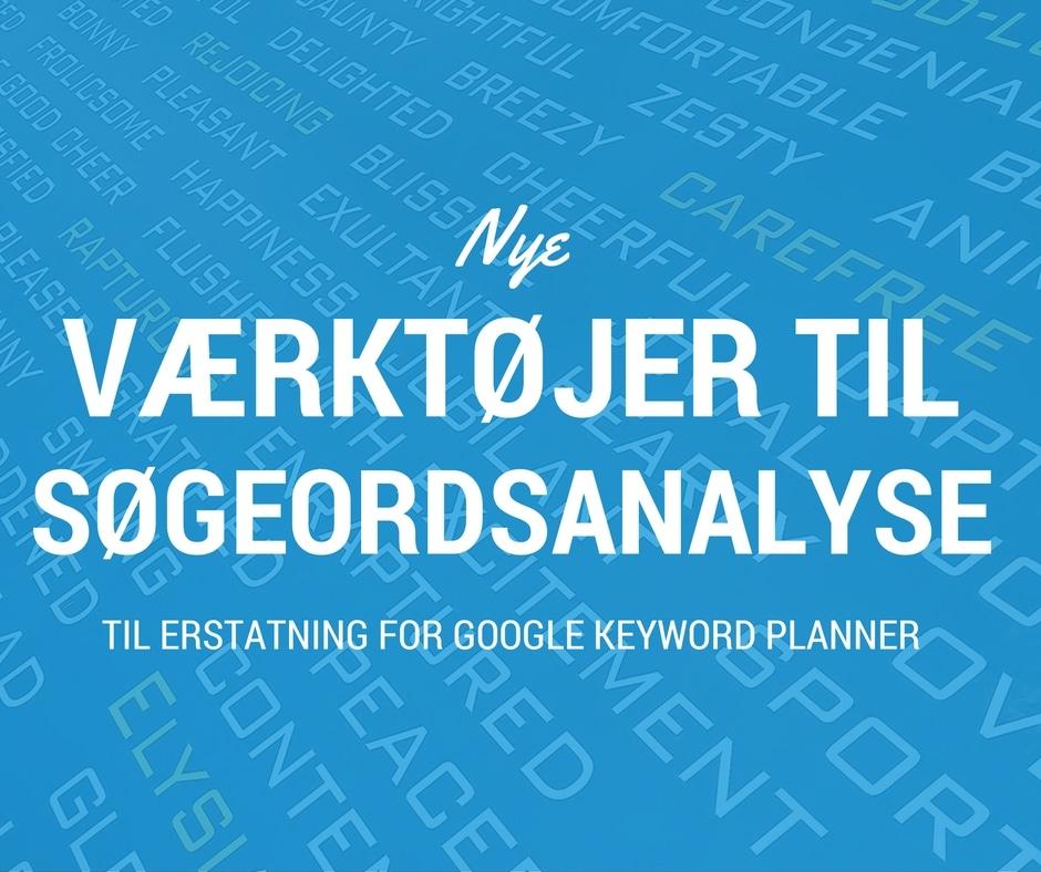3 bud på søgeordsværktøjer der erstatter Keyword Planner