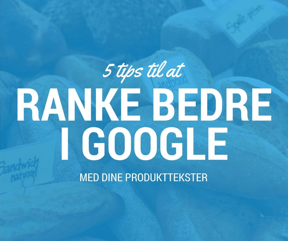 5 tips til at ranke bedre i Google med dine produktsider