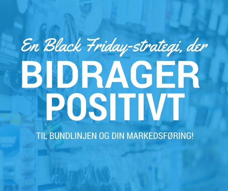 En Black Friday-strategi, der rent faktisk bidrager positivt til bundlinjen