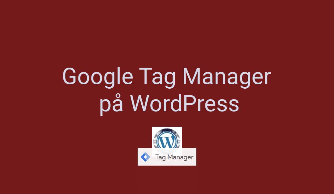 3 måder at installere Google Tag Manager på WordPress